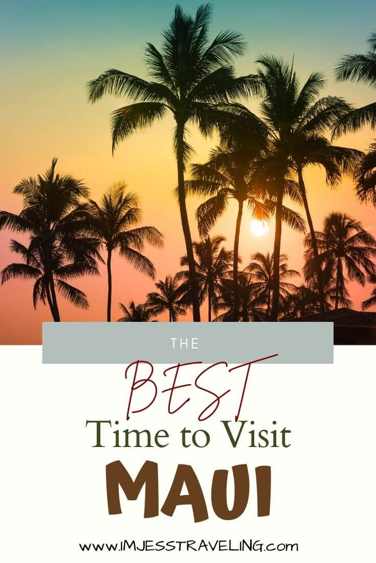 The Best time to Visit Maui with I'm Jess Traveling