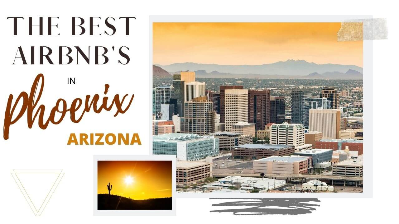 The best Airbnbs in Phoenix, Arizona with I'm Jess Traveling